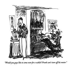 """""""Would you guys like to come over for a while?  Frank can't turn off his m?"""" - New Yorker Cartoon by Robert Weber"""