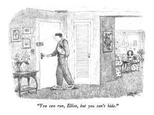 """You can run, Elliot, but you can't hide."" - New Yorker Cartoon by Robert Weber"