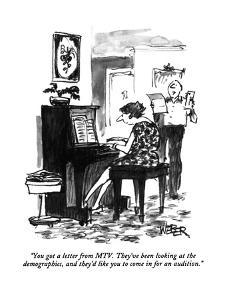 """""""You got a letter from MTV. They've been looking at the demographics, and ?"""" - New Yorker Cartoon by Robert Weber"""