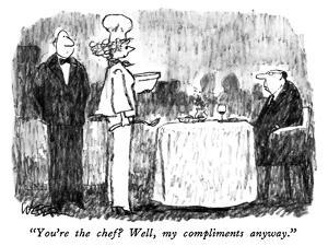 """""""You're the chef?  Well, my compliments anyway."""" - New Yorker Cartoon by Robert Weber"""