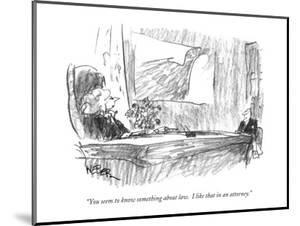 """""""You seem to know something about law.  I like that in an attorney."""" - New Yorker Cartoon by Robert Weber"""
