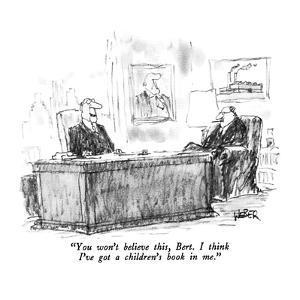 """You won't believe this, Bert.  I think I've got a children's book in me."" - New Yorker Cartoon by Robert Weber"