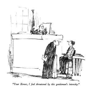 """Your Honor, I feel threatened by this gentleman's intensity."" - New Yorker Cartoon by Robert Weber"