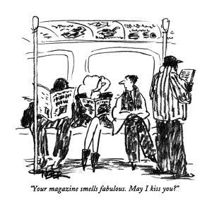 """Your magazine smells fabulous.  May I kiss you?"" - New Yorker Cartoon by Robert Weber"