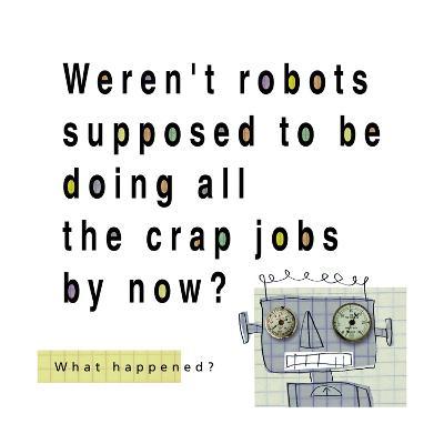 Robots Doing Crap Jobs--Art Print