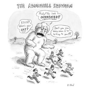 A giant snowman in the shape of a mom shouts at children who are running a? - New Yorker Cartoon by Roz Chast