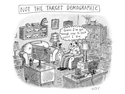 A white, middle-aged male is deemed: not the target demographic. In his li… - New Yorker Cartoon by Roz Chast