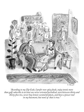 """According to my Zip Code, I prefer non-spicy foods, enjoy tennis more tha?"" - New Yorker Cartoon by Roz Chast"