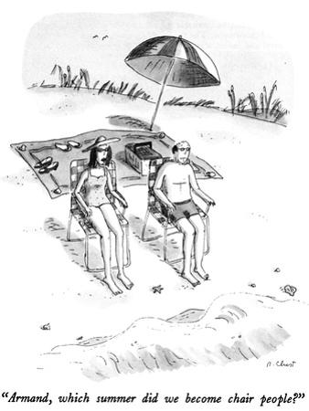 """Armand, which summer did we become chair people?"" - New Yorker Cartoon by Roz Chast"