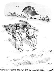 """""""Armand, which summer did we become chair people?"""" - New Yorker Cartoon by Roz Chast"""