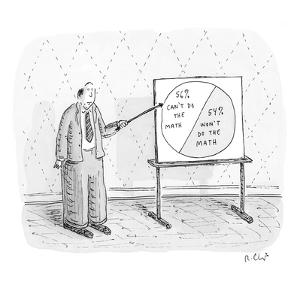 Blackboard diagram: 56% can't do the math; 54% won't do the math. - New Yorker Cartoon by Roz Chast