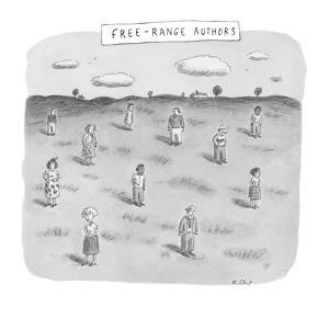Free-Range Authors.  Shows ordinary people wandering in a country field, a? - New Yorker Cartoon by Roz Chast