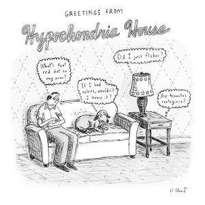 """""""Greetings from hypochondria house"""". A house where the inhabitants and fur? - New Yorker Cartoon by Roz Chast"""