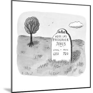 Here Lies Frederick Jones: Verbal: 680; Math: 720.' - New Yorker Cartoon by Roz Chast
