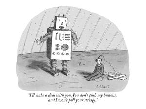 """I'll make a deal with you. You don't push my buttons, and I won't pull yo?"" - New Yorker Cartoon by Roz Chast"