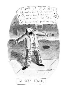 """IN DEEP DENIAL """"Oh, what a beautiful mornin"""" Title: IN DEEP DENIAL. Man on?"""" - New Yorker Cartoon by Roz Chast"""