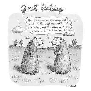 """""""Just Asking"""" one woodchuck says to another, """"How much wood could a woodch?"""" - New Yorker Cartoon by Roz Chast"""
