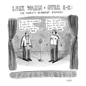 LUKE WARM & OVER EASY: THE WORLD'S BLANDEST RAPPERS - New Yorker Cartoon by Roz Chast