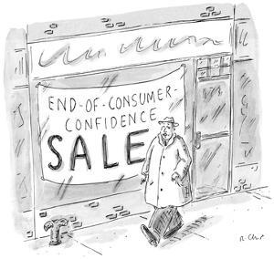 Man walks by storefront with large sign that reads, 'End-Of-Consumer-Confi… - New Yorker Cartoon by Roz Chast