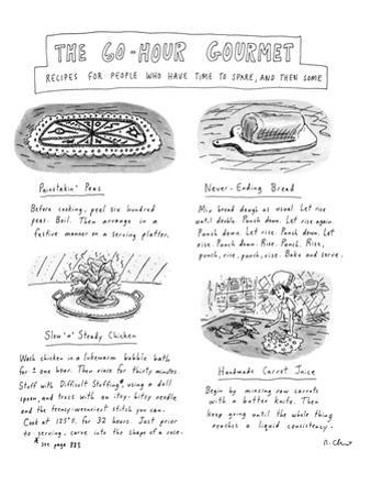 """Painstakin' Peas""-The 60 Hour Gourmet Recipe- For People Who Have Time To… - New Yorker Cartoon by Roz Chast"