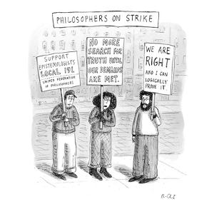Philosophers go on strike with signs like 'No more search for truth until ? - New Yorker Cartoon by Roz Chast
