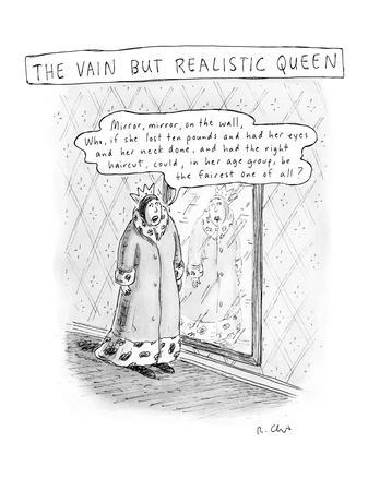 """Play on """"Mirror, mirror on the wall"""" fairy tale, where queen is """"vain but ?"""" - New Yorker Cartoon"""