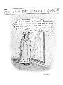 "Play on ""Mirror, mirror on the wall"" fairy tale, where queen is ""vain but ?"" - New Yorker Cartoon by Roz Chast"