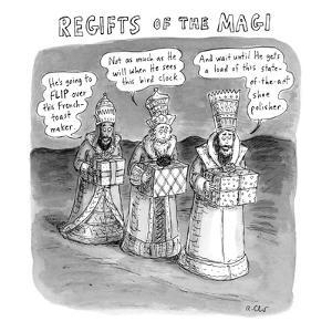 Regifts of the Magi features the three kings in the desert bringing lousy ? - New Yorker Cartoon by Roz Chast