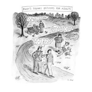 RUDY'S TRUANT OFFICERS FOR ADULTS. - New Yorker Cartoon by Roz Chast