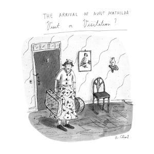 The Arrival of Aunt Mathilda Visit or Visitation? - New Yorker Cartoon by Roz Chast