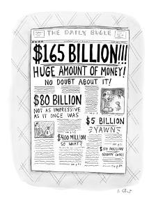 "The Daily Bugle has a huge headline, ""$165 Billion!!!  Huge Amount of Mone? - New Yorker Cartoon by Roz Chast"