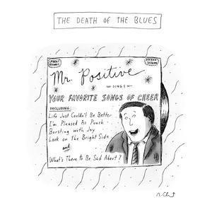 """THE DEATH of THE BLUES """"Life Just Couldn't Be Better,"""" The Death of the Bl?"""" - New Yorker Cartoon by Roz Chast"""