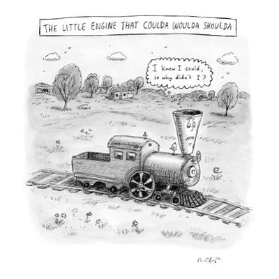 The Little Engine That Coulda Woulda Shoulda - New Yorker Cartoon by Roz Chast