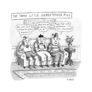 The Three Little Overextended Pigs - New Yorker Cartoon by Roz Chast