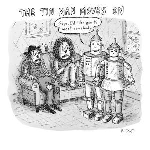 The Tin Man Moves On - New Yorker Cartoon by Roz Chast