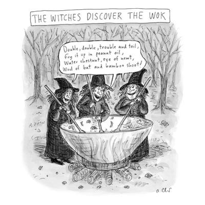 (Three witches stir a large wok.) - New Yorker Cartoon by Roz Chast
