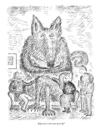 """""""Rufus, here, is the center of our life!"""" - New Yorker Cartoon-Edward Koren-Premium Giclee Print"""