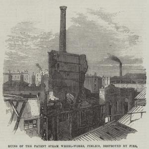 Ruins of the Patent Steam Wheel-Works, Pimlico, Destroyed by Fire