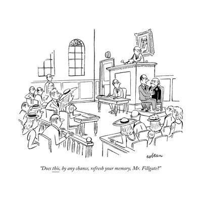 """""""Does this, by any chance, refresh your memory, Mr. Fillgate?"""" - New Yorker Cartoon"""