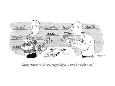 """""""Going rimless, with raw, jagged edges, is very hot right now."""" - New Yorker Cartoon"""