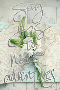 Say Yes To New Adventures by Sarah Gardner