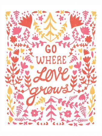 Go Where Love Grows Poster by Satchel & Sage