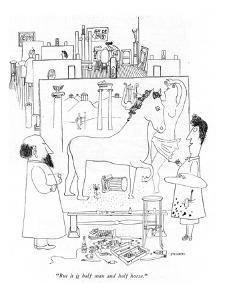 """""""But it is half man and half horse."""" - New Yorker Cartoon by Saul Steinberg"""