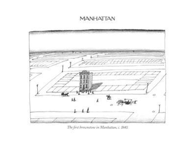 The ?rst brownstone in Manhattan, c. 1840. - New Yorker Cartoon