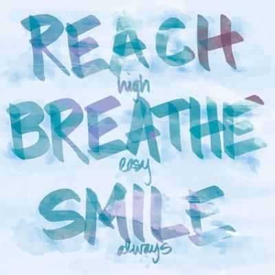 Reach, Breathe, Smile by SD Graphics Studio