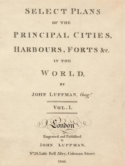 'Select Plans of the Principal Cities, Harbours & Forts in the World by John Luffman', 1801-Unknown-Giclee Print