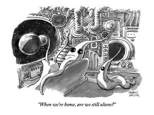 """""""When we're home, are we still aliens?"""" - New Yorker Cartoon by Shannon Wheeler"""