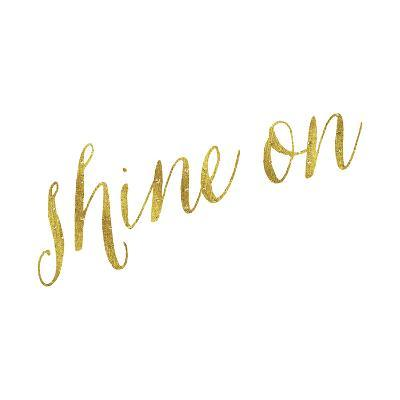 Gold Quote | Shine On Quote Gold Faux Foil Metallic Quotes Art Print By
