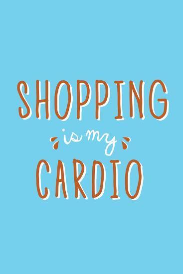 Shopping Is My Cardio--Art Print