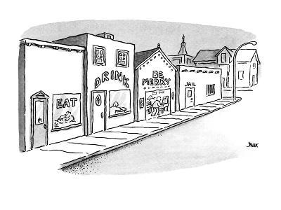 "Shops arranged along a stree are ""Eat"", ""Drink"", ""Be Merry"", and ""Jail"". - New Yorker Cartoon-John Jonik-Premium Giclee Print"